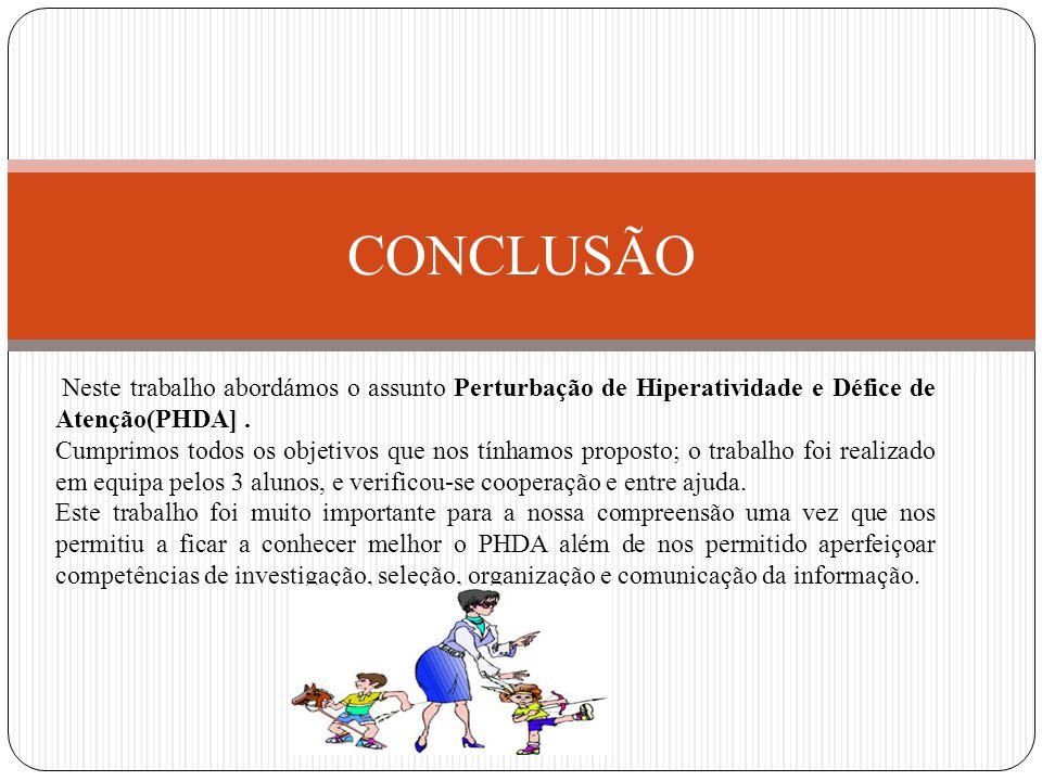 CONCLUSÃO Neste trabalho abordámos o assunto Perturbação de Hiperatividade e Défice de Atenção(PHDA] .